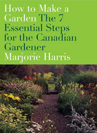 How To Make a Garden-The 7 Essential Steps for the Canadian Gardener, by Marjorie Harris