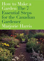 How to Make a Garden, the 7 Essential Steps for the Canadian Gardener